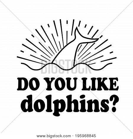 Dolphin day emblem isolated vector illustrationblack text Do you like dolphins on white background. animal rights protection holiday event label, greeting card decoration graphic element