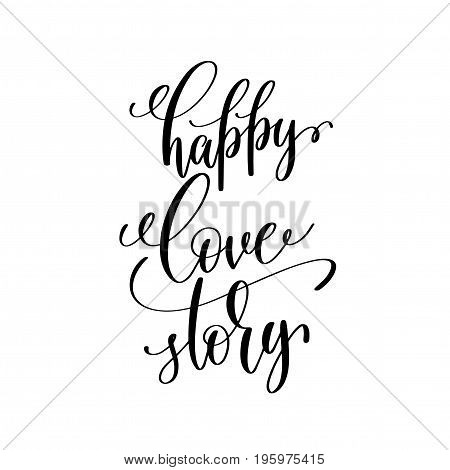 happy love story black and white handwritten lettering positive quote, motivational and inspirational phrase, calligraphy vector illustration
