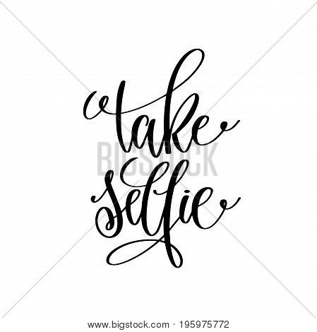 take selfie black and white handwritten lettering quote to social networks, motivational and inspirational phrase, calligraphy vector illustration