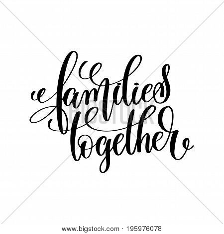families together black and white handwritten lettering positive quote, motivational and inspirational phrase, calligraphy vector illustration