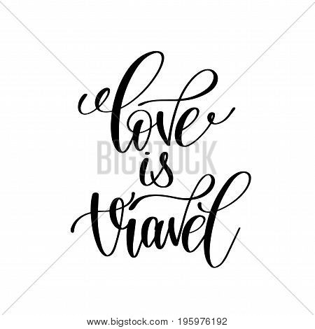 love is travel black and white handwritten lettering positive quote, motivational and inspirational phrase, calligraphy vector illustration