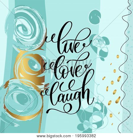 live love laugh handwritten lettering positive quote on abstract art background, motivational and inspirational phrase, calligraphy vector illustration