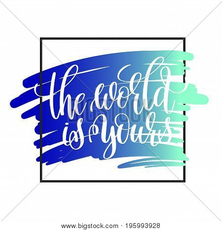 the world is yours handwritten lettering positive quote on blue brush background, motivational and inspirational phrase, calligraphy vector illustration