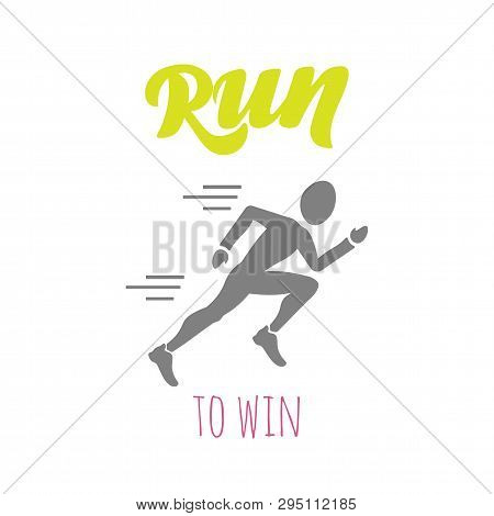 Vector Flat Style Poster With Fast Jogging Man Icon And Hand Drawn Lettering Run To Win For Sport Te