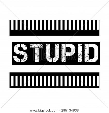 Stupid Stamp On White Background. Signs And Symbols Series.