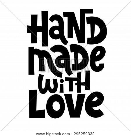 Hand Made With Love. Hand Drawn Vector Lettering. Motivational Phrase For Festival And Handicraft Ma