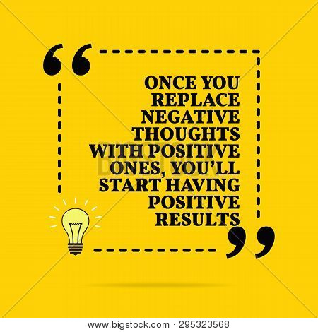 Inspirational Motivational Quote. Once You Replace Negative Thoughts With Positive Ones, You'll Star