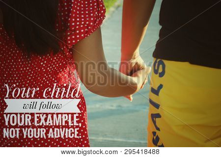 Parenting Inspirational Quote- Your Child Will Follow Your Example, Not Your Advice. With Mom And Da