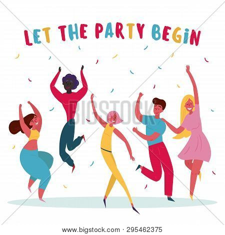 Young Group Of People Are Celebrating. Let The Party Begin Text. Men And Women On The Party. Happy B
