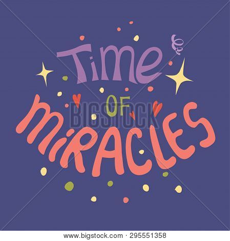 Even Miracles Take A Little Time - Handdrawn Illustration. Inspiring Quote Made In Vector. Motivatio