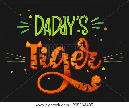 Daddy's Tiger Color Hand Draw Calligraphy Script Lettering Whith Dots, Splashes And Whiskers Decore.