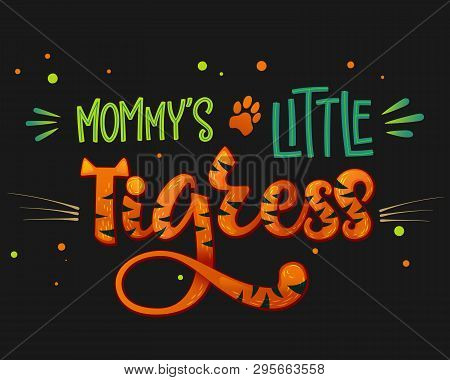 Mommy's Little Tigress Color Hand Draw Calligraphy Script Lettering Whith Dots, Splashes And Whisker