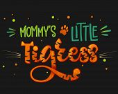 Mommy's Little Tigress color hand draw calligraphyc script lettering whith dots, splashes and whiskers decore on dark background. Design for cards, t-shirts, banners, baby shower prints. poster