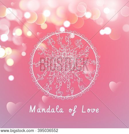 Vector Mandala Of Love On A Pink Background With Bokeh And Light. Happy Valentines Day Card Design.