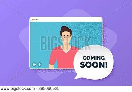 Coming Soon. Video Conference Online Call. Promotion Banner Sign. New Product Release Symbol. Man Ch