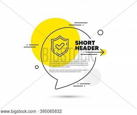 Check Mark Line Icon. Speech Bubble Vector Concept. Accepted Or Approve Sign. Tick Shield Symbol. Co