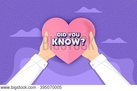 Did You Know. Charity And Donate Concept. Special Offer Question Sign. Interesting Facts Symbol. Han