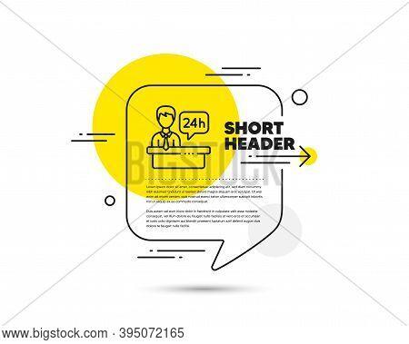 Reception Desk Line Icon. Speech Bubble Vector Concept. 24 Hour Help Sign. Hotel Service Symbol. Rec