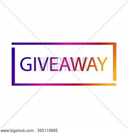 Giveaway Icon. Giveaway Word Illustration On White Backgraund. Giveaway Lettering .