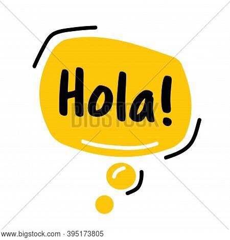 Hello, In Spain Language, Hola. Speech Bubble. Hand Drawn Doodle Speech