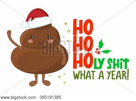Ho Ho Ho Holy Shit, What A Year - Cute Smiling Happy Poop In Christmas Hat With Quote. Vector Flat C