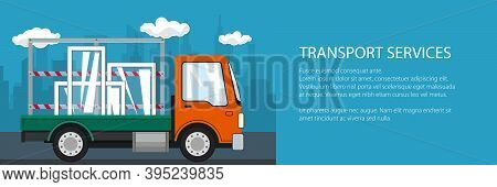 Banner Of Lorry, Small Truck Transports Windows, Transportation And Cargo Delivery Services, Logisti