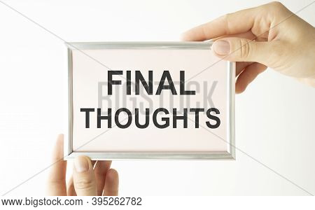 Writing Text Showing Final Thoughts. Business Concept For Conclusion Summary Text Written On Noteboo
