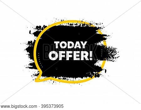 Today Offer Symbol. Paint Brush Stroke In Speech Bubble Frame. Special Sale Price Sign. Advertising