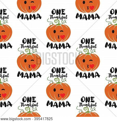 One Thankful Mama, Thanksgiving Seamless Pattern With Pumpkins. Cute Background For Autumn Holidays.