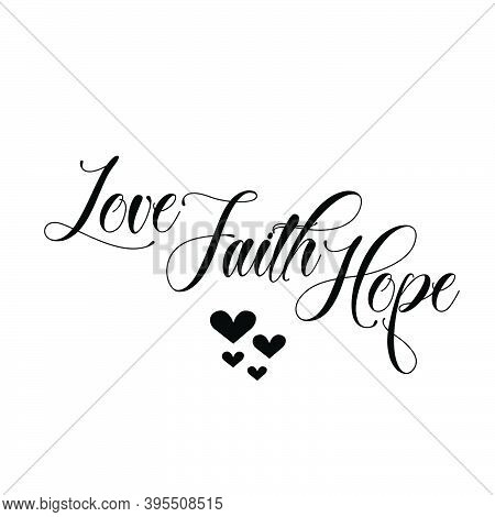 Love Faith Hope, Christian Faith,, Typography For Print Or Use As Poster, Card, Flyer Or T Shirt