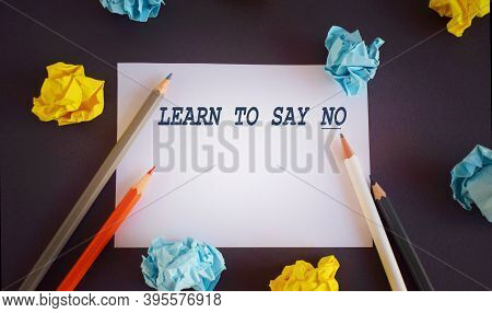 Handwriting Text Writing Learn To Say No. Concept Meaning Decline Or Refuse Few Things Before You De
