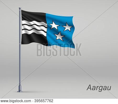 Waving Flag Of Aargau - Canton Of Switzerland On Flagpole. Templ