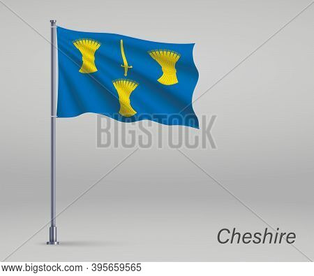 Waving Flag Of Cheshire - County Of England On Flagpole. Templat