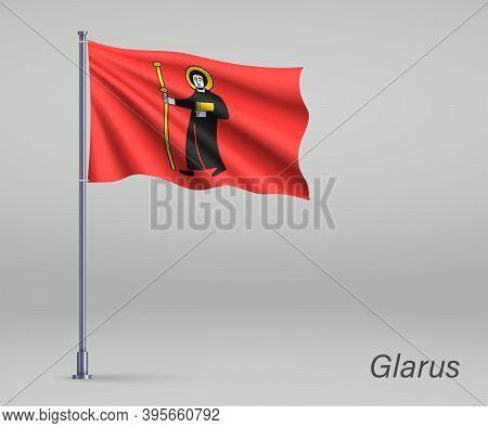 Waving Flag Of Glarus - Canton Of Switzerland On Flagpole. Templ