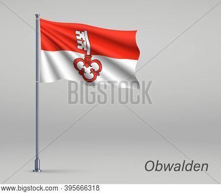 Waving Flag Of Obwalden - Canton Of Switzerland On Flagpole. Tem