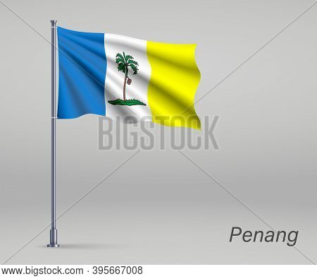 Waving Flag Of Penang - State Of Malaysia On Flagpole. Template