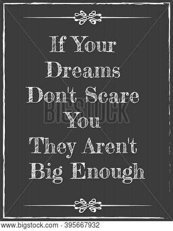 If Your Dreams Don't Scare You They Aren't Big Enough - Writen On A Chalkboard Vector Eps 10 Illustr