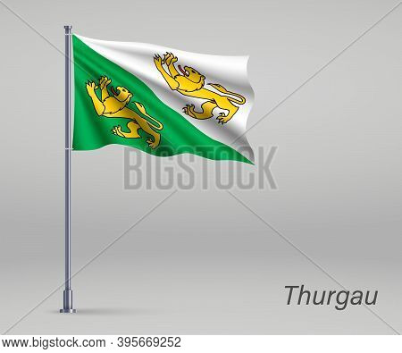 Waving Flag Of Thurgau - Canton Of Switzerland On Flagpole. Temp