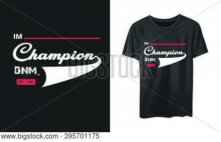 I'm Champion Typography Stylish For Print T-shirt And Apparel Design. Vector, Tee, Poster And Global