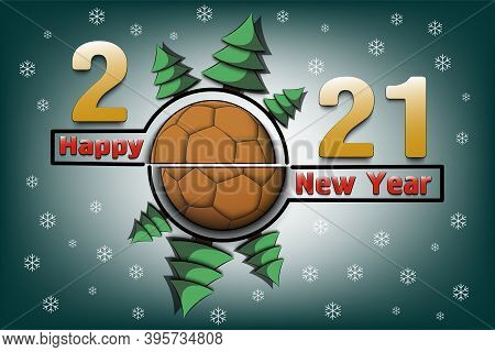 Happy New Year 2021 And Handball Ball With Christmas Trees On An Snowflakes Background. Creative Des