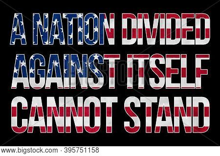 A Nation Divided Against Itself Cannot Stand Quote By Sam Houston That Represents The Modern Challen
