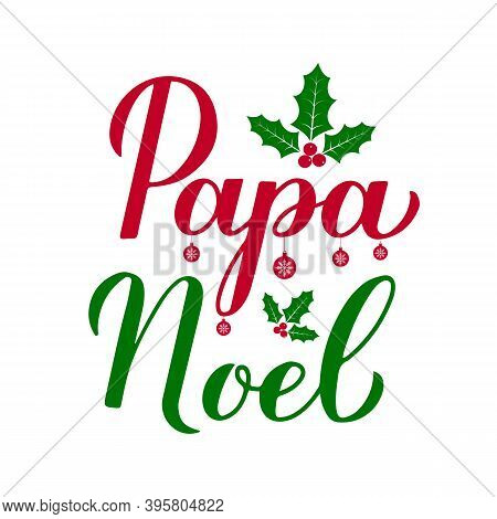 Papa Noel Calligraphy Hand Lettering With Holly Berry Mistletoe Isolated On White. Santa Claus In Sp