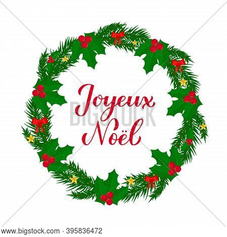 Joyeux Noel Calligraphy Hand Lettering With Wreath Of Fir Tree Branches. Merry Christmas Typography