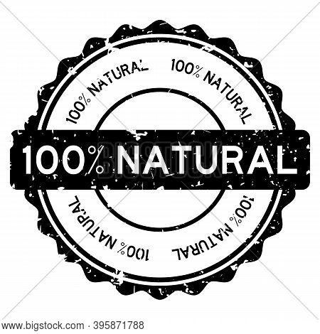 Grunge Black 100 Percent Natural Word Round Rubber Seal Stamp On White Background