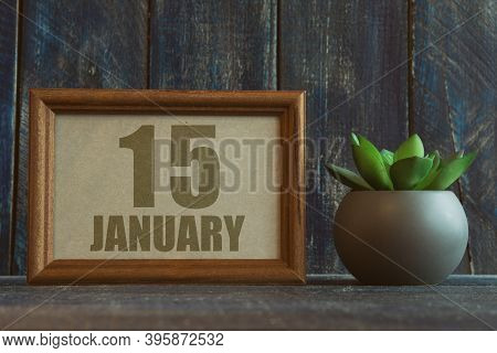 January 15th. Day 15 Of Month, Date In Frame Next To Succulent On Wooden Background Winter Month, Da