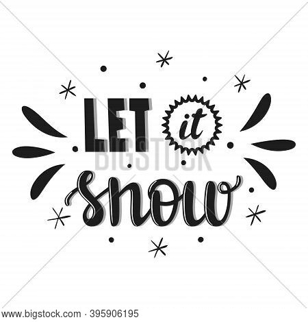 Hand Lettering, Words-let It Snow. The Letters And Decor Are Hand-drawn. A Black-and-white Illustrat