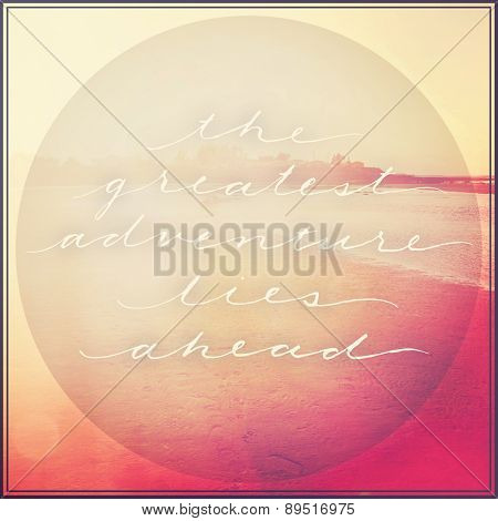 Inspirational Typographic Quote - The greatest adventure lies ahead (lighter color) poster