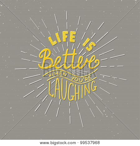 Life is better when you're laughing on grey background