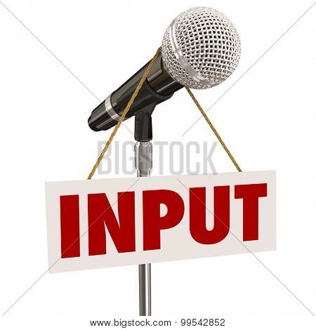 Input word microphone stand sign to illustrate invitation to share ideas, suggestions, comments and opinions in a public forum, hearing or meeting