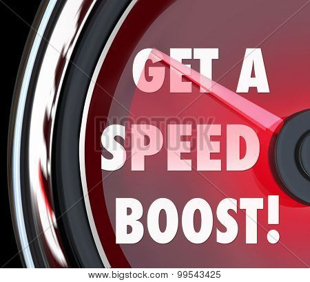 Get a Speed Boost words on a red speedometer to illustrate increased performance, efficiency and productivity in a race or competition so you have a competitive advantage